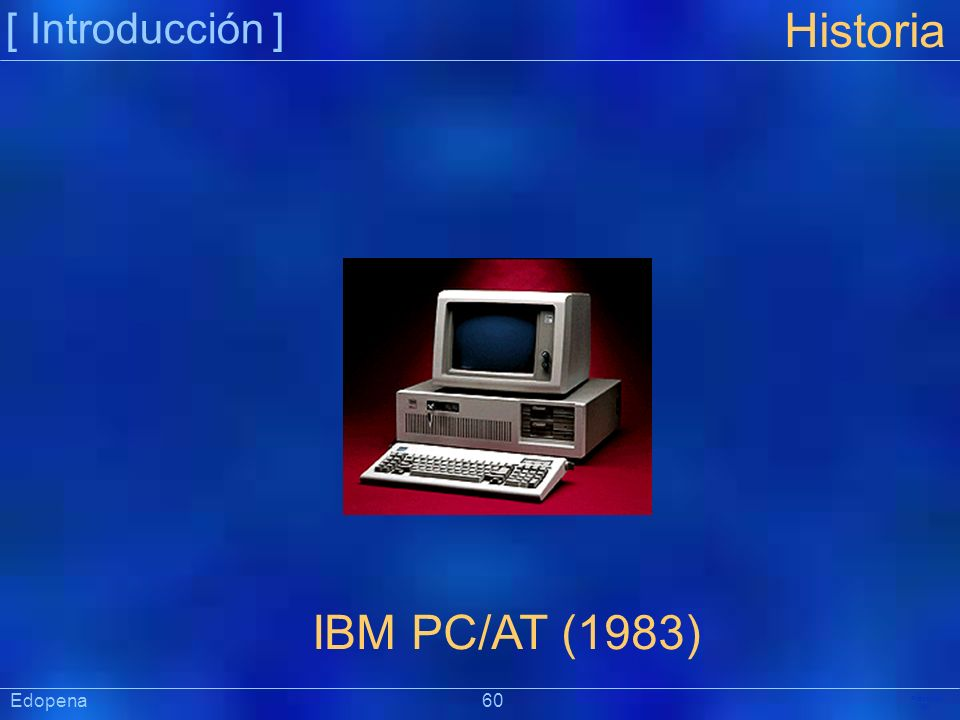 [ Introducción ] Historia. IBM PC/AT (1983) Edopena 60.